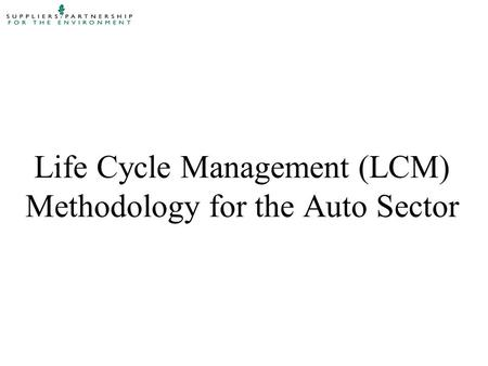 Life Cycle Management (LCM) Methodology for the Auto Sector.
