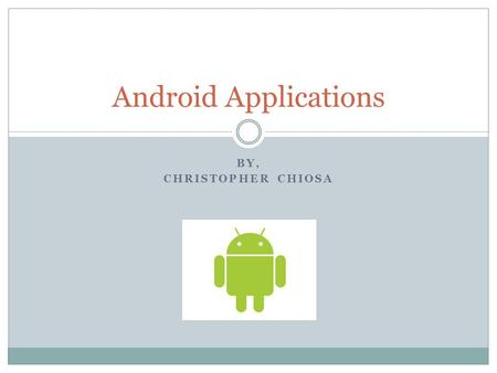BY, CHRISTOPHER CHIOSA Android Applications. Android App Development There are over 80,000 apps on the Google Play Store. The global app economy reached.