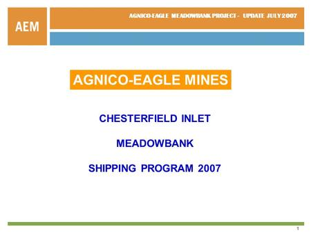 AGNICO-EAGLE MEADOWBANK PROJECT - UPDATE JULY 2007 1 AGNICO-EAGLE MINES CHESTERFIELD INLET MEADOWBANK SHIPPING PROGRAM 2007.