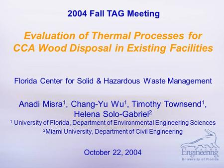 Evaluation of Thermal Processes for CCA Wood Disposal in Existing Facilities Florida Center for Solid & Hazardous Waste Management Anadi Misra 1, Chang-Yu.