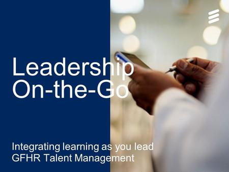 Slide title 70 pt CAPITALS Slide subtitle minimum 30 pt Leadership On-the-Go Integrating learning as you lead GFHR Talent Management.
