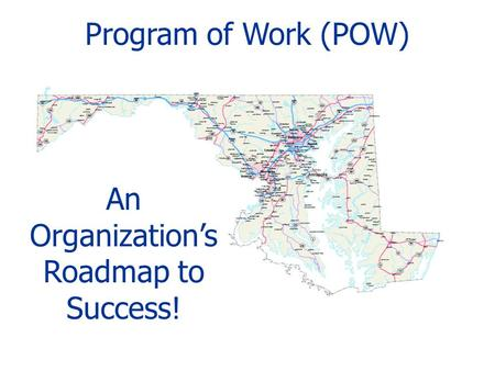 Program of Work (POW) An Organization's Roadmap to Success!