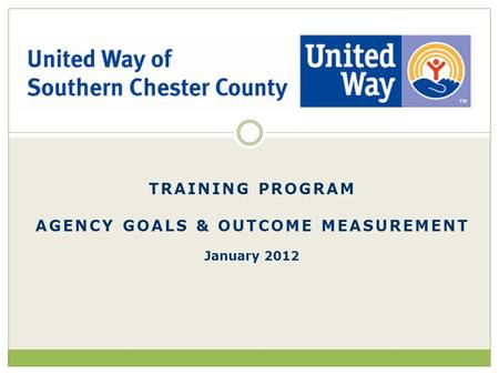 January 2012 TRAINING PROGRAM AGENCY GOALS & OUTCOME MEASUREMENT.