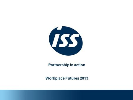 Partnership in action Workplace Futures 2013. 2 Introduction Presenter Keith Glennister Operations Director ISS Facility Services Integrated Solutions.