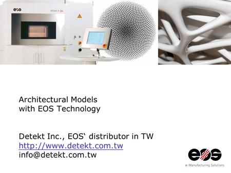Architectural Models with EOS Technology Detekt Inc., EOS' distributor in TW