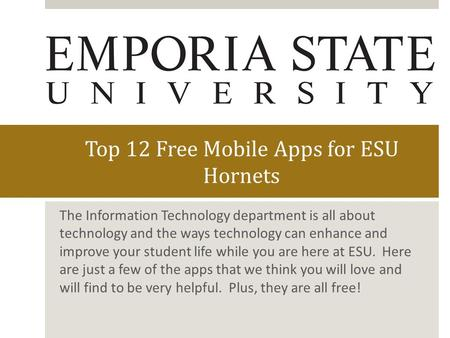 Top 12 Free Mobile Apps for ESU Hornets The Information Technology department is all about technology and the ways technology can enhance and improve your.