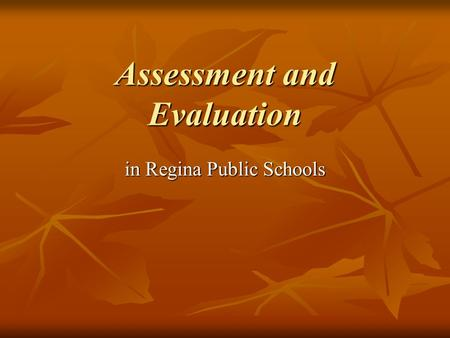 Assessment and Evaluation in Regina Public Schools.