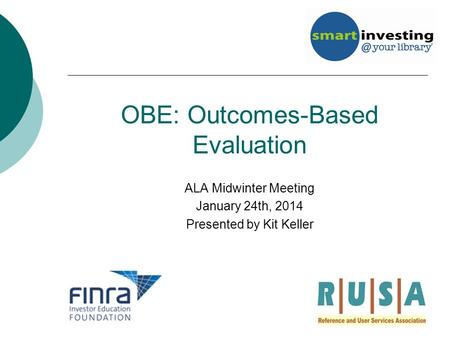 OBE: Outcomes-Based Evaluation ALA Midwinter Meeting January 24th, 2014 Presented by Kit Keller.