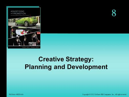 Copyright © 2012 McGraw-Hill Companies, Inc., All right reversed McGraw-Hill/Irwin 8 Creative Strategy: Planning and Development.
