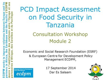Consultation Workshop Module 2 Economic and Social Research Foundation (ESRF) & European Centre for Development Policy Management ECDPM, 17 September 2014.
