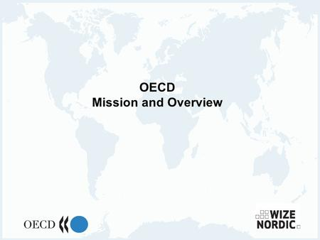 1 OECD Mission and Overview. 2 3 What is the OECD? An Organisation of 30 member countries committed to democracy and the market economy A provider of.