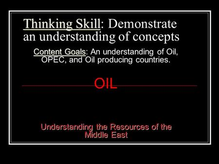 Thinking Skill Thinking Skill: Demonstrate an understanding of concepts Content Goals Content Goals: An understanding of Oil, OPEC, and Oil producing.