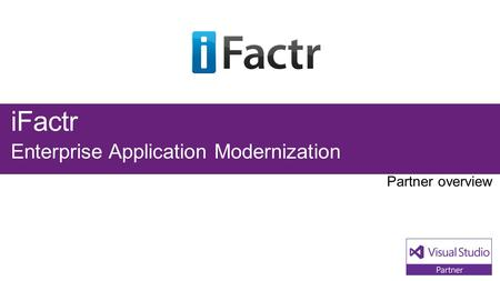 IFactr Enterprise Application Modernization. Visual Studio Industry Partner iFactr NEXT STEPS Contact us at: WebsiteiFactr.com BlogiFactr.com/blog.