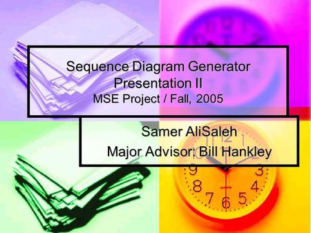 Sequence Diagram Generator Presentation II MSE Project / Fall, 2005 Samer AliSaleh Major Advisor: Bill Hankley.