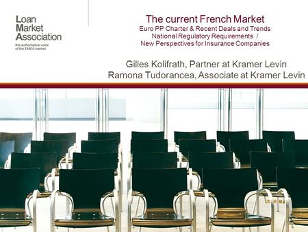 The current French Market Euro PP Charter & Recent Deals and Trends National Regulatory Requirements / New Perspectives for Insurance Companies Gilles.