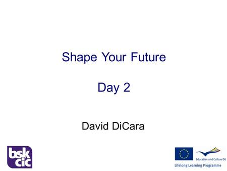 Shape Your Future David DiCara Shape Your Future Day 2.