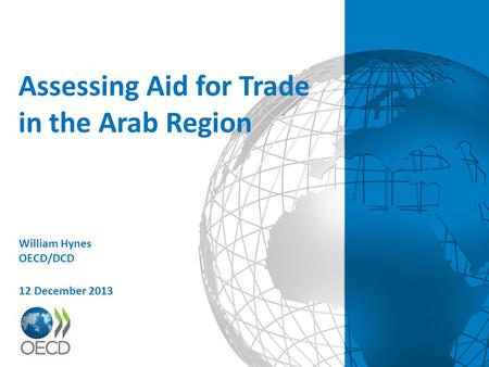 Assessing Aid for Trade in the Arab Region William Hynes OECD/DCD 12 December 2013.