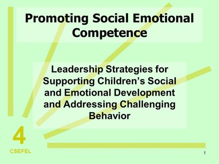 1 Promoting Social Emotional Competence Leadership Strategies for Supporting Children's Social and Emotional Development and Addressing Challenging Behavior.