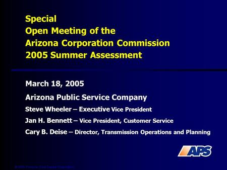  2005 Pinnacle West Capital Corporation Special Open Meeting of the Arizona Corporation Commission 2005 Summer Assessment March 18, 2005 Arizona Public.