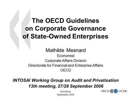 1 INTOSAI September 2006 The OECD Guidelines on Corporate Governance of State-Owned Enterprises Mathilde Mesnard Economist Corporate Affairs Division Directorate.