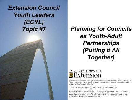 Planning for Councils as Youth-Adult Partnerships (Putting It All Together) Extension Council Youth Leaders (ECYL) Topic #7 Produced by the Council Leadership.