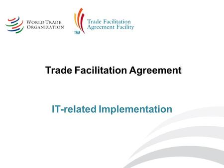 Trade Facilitation Agreement IT-related Implementation.