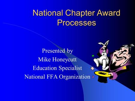 National Chapter Award Processes Presented by Mike Honeycutt Education Specialist National FFA Organization.