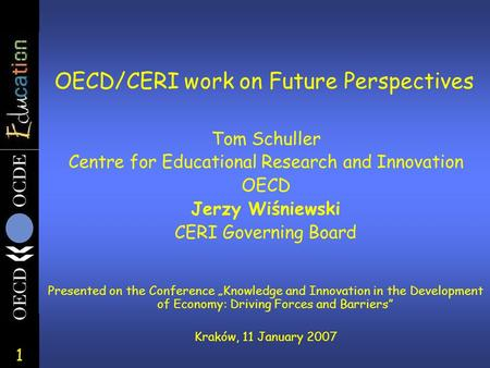 "1 Tom Schuller Centre for Educational Research and Innovation OECD Jerzy Wiśniewski CERI Governing Board Presented on the Conference ""Knowledge and Innovation."