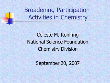 Broadening Participation Activities in Chemistry Celeste M. Rohlfing National Science Foundation Chemistry Division September 20, 2007.