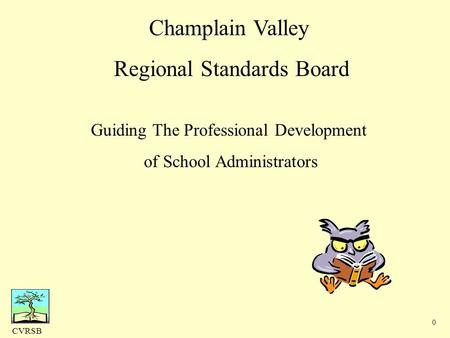CVRSB 0 Champlain Valley Regional Standards Board Guiding The Professional Development of School Administrators.