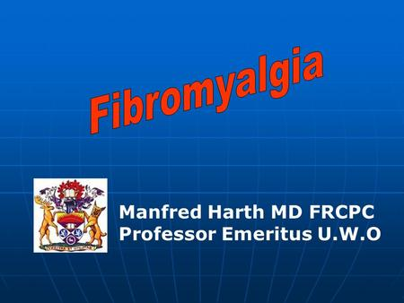 Manfred Harth MD FRCPC Professor Emeritus U.W.O Honoraria from : Solvay Jansen-Ortho Pfizer, Bristol-Myers Squibb Boehringer Ingelheim Review board for.