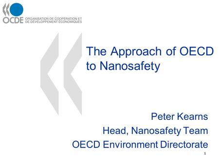 The Approach of OECD to Nanosafety Peter Kearns Head, Nanosafety Team OECD Environment Directorate 1.