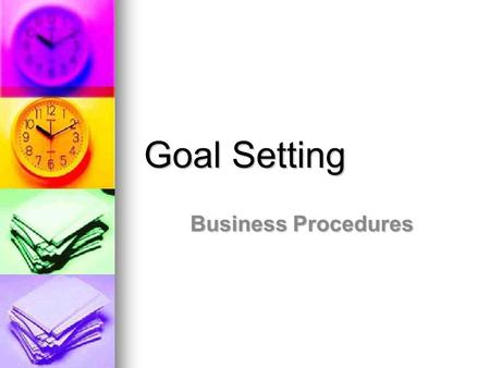 Goal Setting Business Procedures. Why is goal setting important? They give us a sense of direction. They give us a sense of direction. They motivate us.