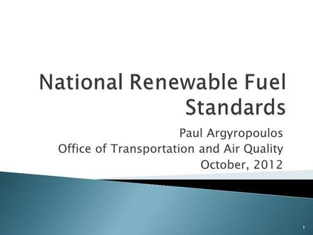 Paul Argyropoulos Office of Transportation and Air Quality October, 2012 1.