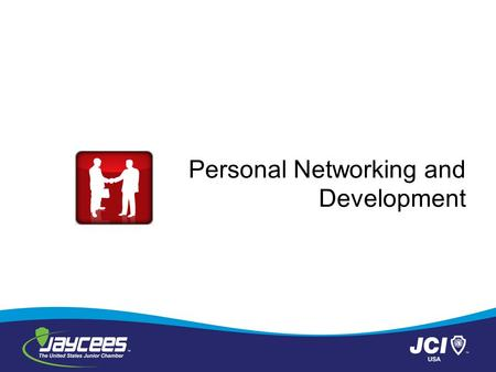 Personal Networking and Development. Module One: Getting Started Welcome to the Personal Networking workshop. In this workshop, you will get knowledge.