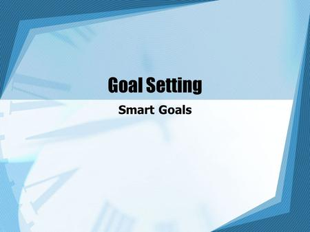 Goal Setting Smart Goals. How we set goals Most people make plans and resolutions without ever knowing what they are doing Most of the time, these plans.
