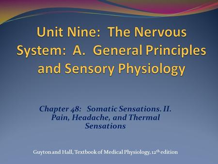 Chapter 48: Somatic Sensations. II. Pain, Headache, and Thermal Sensations Guyton and Hall, Textbook of Medical Physiology, 12 th edition.