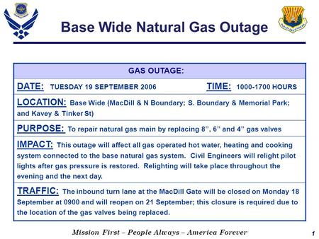 1 Mission First – People Always – America Forever Base Wide Natural Gas Outage GAS OUTAGE: DATE: TUESDAY 19 SEPTEMBER 2006 TIME: 1000-1700 HOURS LOCATION: