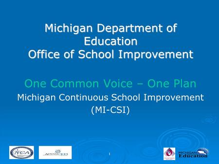1 Michigan Department of Education Office of School Improvement One Common Voice – One Plan Michigan Continuous School Improvement (MI-CSI)