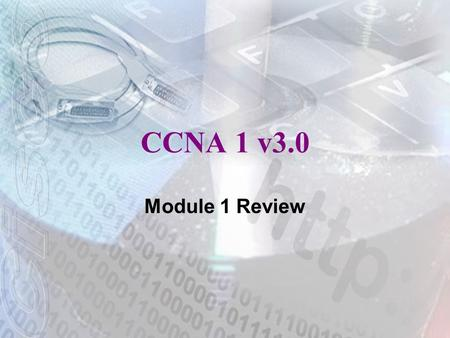 CCNA 1 v3.0 Module 1 Review. 2 Which specialized equipment is used to make a physical connection to a network from a PC? (Choose two.) Modem Router CD.