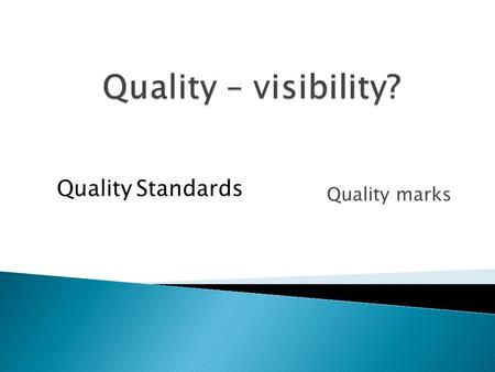"Quality marks Quality Standards. What do you expect when you say ""quality""? Consistent produce always the same (meets set, known, standard) A supplier."