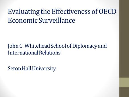 Evaluating the Effectiveness of OECD Economic Surveillance John C. Whitehead School of Diplomacy and International Relations Seton Hall University.
