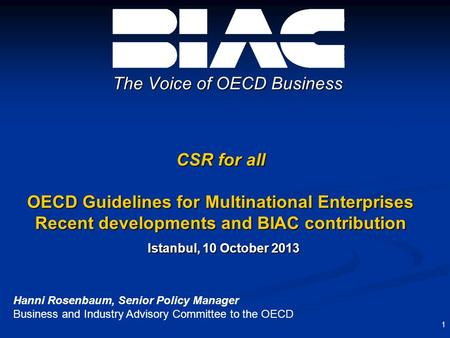 CSR for all OECD Guidelines for Multinational Enterprises Recent developments and BIAC contribution Istanbul, 10 October 2013 The Voice of OECD Business.