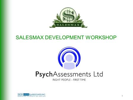 1 SALESMAX DEVELOPMENT WORKSHOP. 2 AGENDA Step One: Organisational Awareness Step Two: Self Awareness Knowledge, Experience, Skills and Abilities Sales.