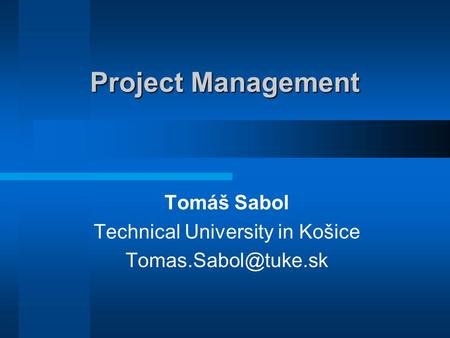 Project Management Tomáš Sabol Technical University in Košice