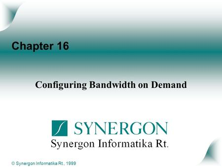 © Synergon Informatika Rt., 1999 Chapter 16 Configuring Bandwidth on Demand.