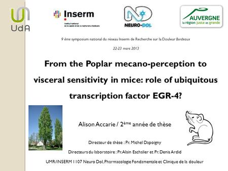 From the Poplar mecano-perception to visceral sensitivity in mice: role of ubiquitous transcription factor EGR-4? Alison Accarie / 2 ème année de thèse.