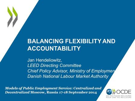 BALANCING FLEXIBILITY AND ACCOUNTABILITY Jan Hendeliowitz, LEED Directing Committee Chief Policy Advisor, Ministry of Employment Danish National Labour.
