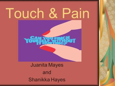 "Touch & Pain Juanita Mayes and Shanikka Hayes. Touch Essential to our development Our ""sense of touch"" is actually a mix of at least four distinct skin."