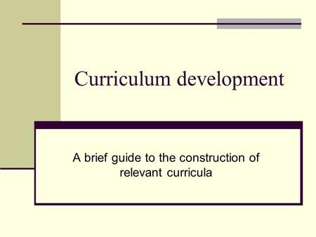 Curriculum development A brief guide to the construction of relevant curricula.